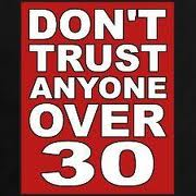 Don't Trust Anyone Over 30